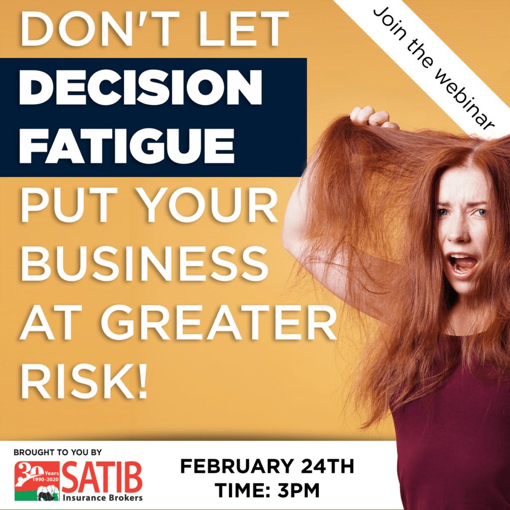 Reminder to register: SATIB Webinar - Don't let Decision Fatigue put your business at greater risk 1